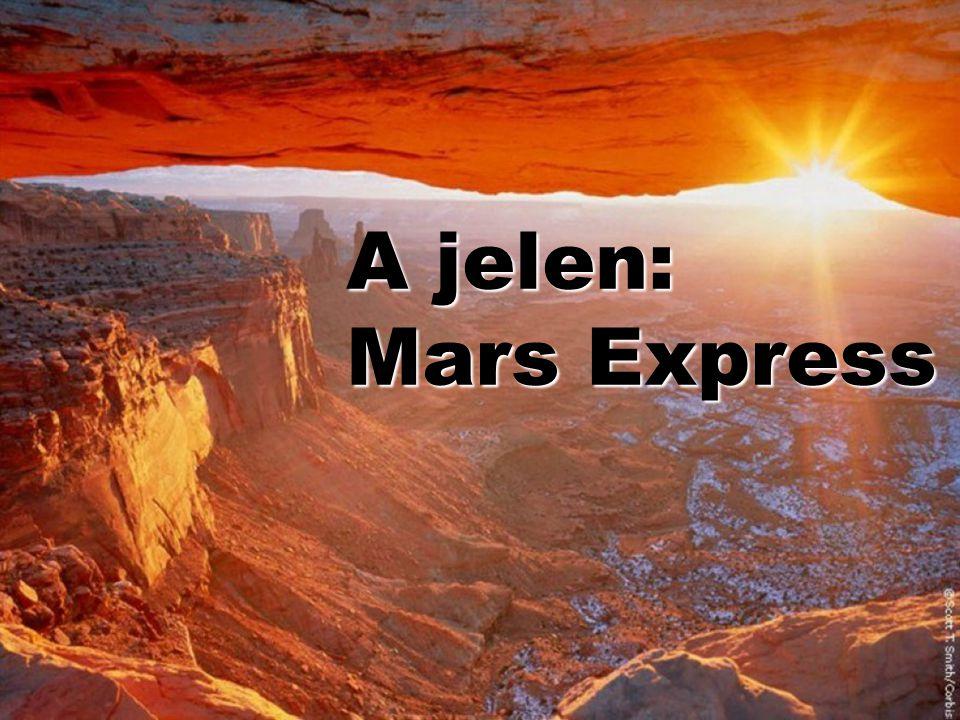 Mars Express Európai Űrügynökség (ESA) Start: 2003.