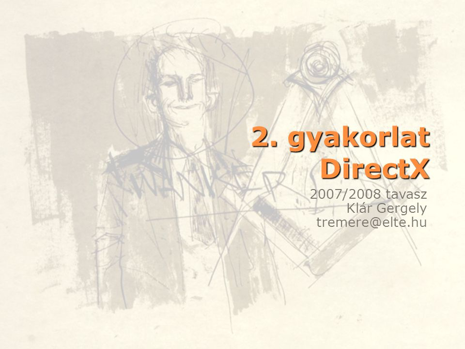 2. gyakorlat DirectX 2007/2008 tavasz Klár Gergely tremere@elte.hu