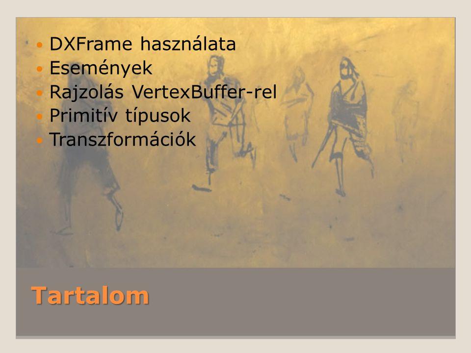 Tartalom DXFrame használata Események Rajzolás VertexBuffer-rel Primitív típusok Transzformációk