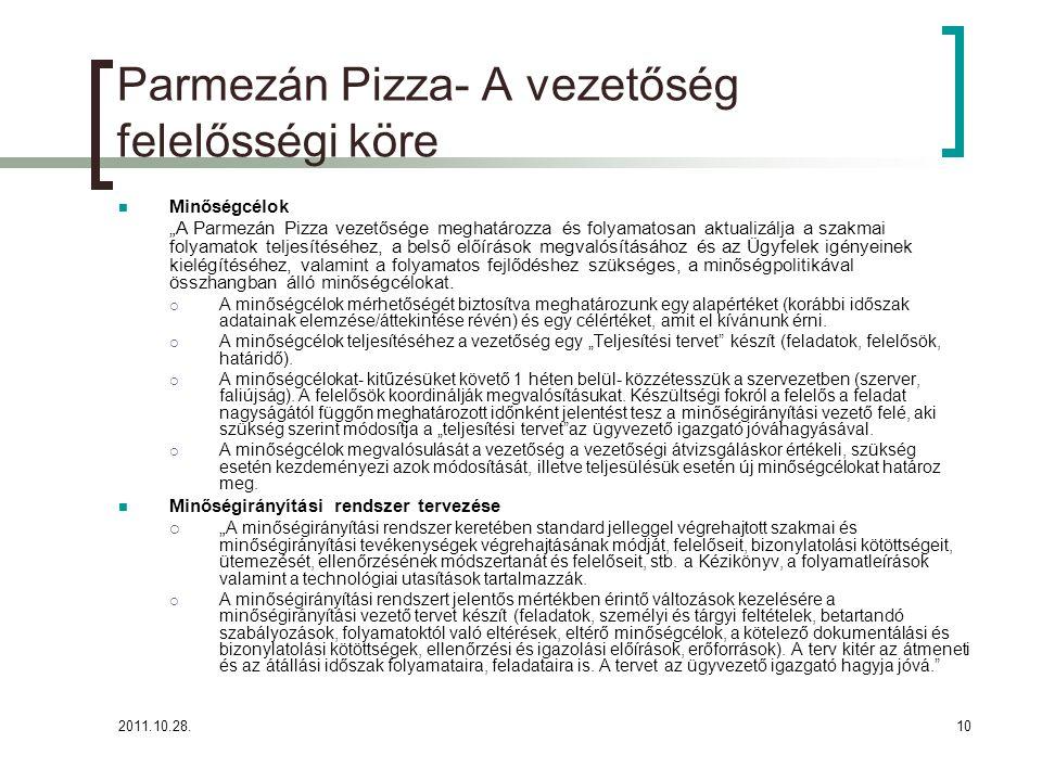 """2011.10.28.10 Parmezán Pizza- A vezetőség felelősségi köre Minőségcélok """"A Parmezán Pizza vezetősége meghatározza és folyamatosan aktualizálja a szakmai folyamatok teljesítéséhez, a belső előírások megvalósításához és az Ügyfelek igényeinek kielégítéséhez, valamint a folyamatos fejlődéshez szükséges, a minőségpolitikával összhangban álló minőségcélokat."""