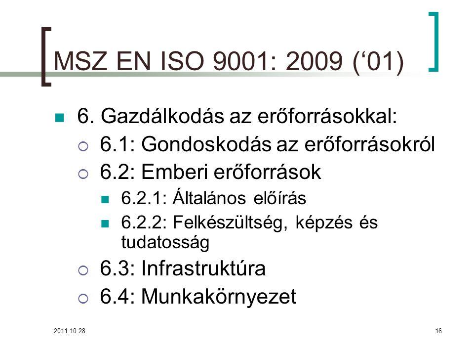 2011.10.28.16 MSZ EN ISO 9001: 2009 ('01) 6. Gazdálkodás az erőforrásokkal:  6.1: Gondoskodás az erőforrásokról  6.2: Emberi erőforrások 6.2.1: Álta