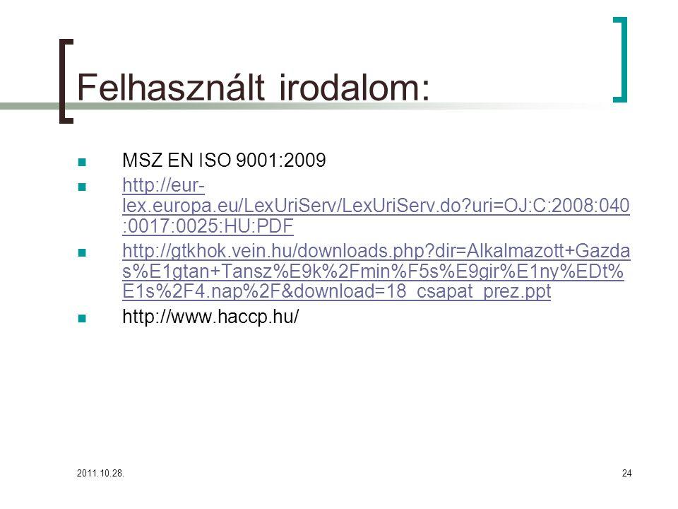 2011.10.28.24 Felhasznált irodalom: MSZ EN ISO 9001:2009 http://eur- lex.europa.eu/LexUriServ/LexUriServ.do?uri=OJ:C:2008:040 :0017:0025:HU:PDF http:/
