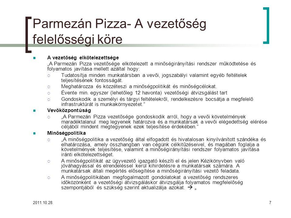 """2011.10.28.7 Parmezán Pizza- A vezetőség felelősségi köre A vezetőség elkötelezettsége """"A Parmezán Pizza vezetősége elkötelezett a minőségirányítási rendszer működtetése és folyamatos javítása mellett azáltal hogy:  Tudatosítja minden munkatársban a vevői, jogszabályi valamint egyéb feltételek teljesítésének fontosságát."""