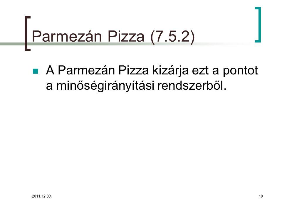 2011.12.09.10 Parmezán Pizza (7.5.2) A Parmezán Pizza kizárja ezt a pontot a minőségirányítási rendszerből.