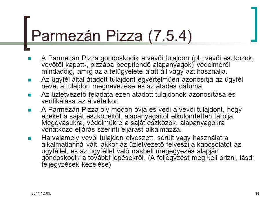 2011.12.09.14 Parmezán Pizza (7.5.4) A Parmezán Pizza gondoskodik a vevői tulajdon (pl.: vevői eszközök, vevőtől kapott-, pizzába beépítendő alapanyag