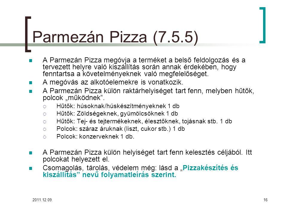2011.12.09.16 Parmezán Pizza (7.5.5) A Parmezán Pizza megóvja a terméket a belső feldolgozás és a tervezett helyre való kiszállítás során annak érdeké