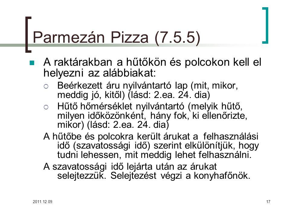 2011.12.09.17 Parmezán Pizza (7.5.5) A raktárakban a hűtőkön és polcokon kell el helyezni az alábbiakat:  Beérkezett áru nyilvántartó lap (mit, mikor