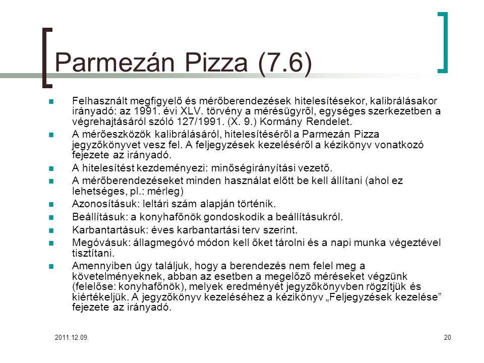 2011.12.09.20 Parmezán Pizza (7.6) Felhasznált megfigyelő és mérőberendezések hitelesítésekor, kalibrálásakor irányadó: az 1991. évi XLV. törvény a mé