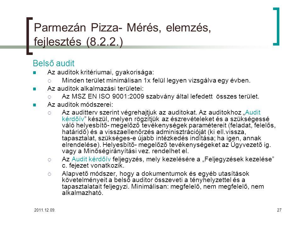 2011.12.09.27 Parmezán Pizza- Mérés, elemzés, fejlesztés (8.2.2.) Belső audit Az auditok kritériumai, gyakorisága:  Minden terület minimálisan 1x fel