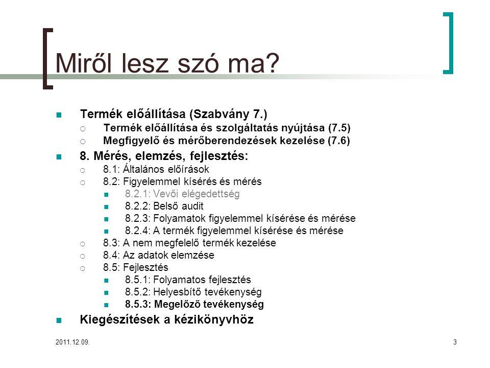 2011.12.09.3 Miről lesz szó ma? Termék előállítása (Szabvány 7.)  Termék előállítása és szolgáltatás nyújtása (7.5)  Megfigyelő és mérőberendezések