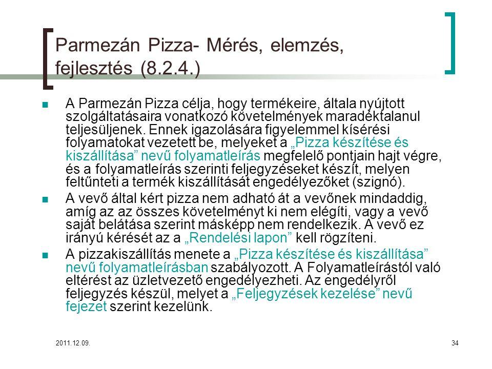 2011.12.09.34 Parmezán Pizza- Mérés, elemzés, fejlesztés (8.2.4.) A Parmezán Pizza célja, hogy termékeire, általa nyújtott szolgáltatásaira vonatkozó
