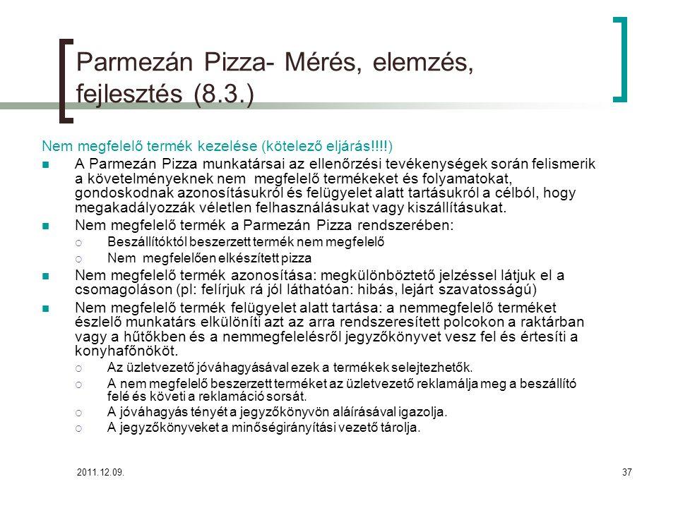 2011.12.09.37 Parmezán Pizza- Mérés, elemzés, fejlesztés (8.3.) Nem megfelelő termék kezelése (kötelező eljárás!!!!) A Parmezán Pizza munkatársai az e