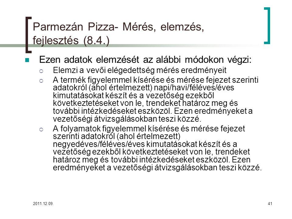 2011.12.09.41 Parmezán Pizza- Mérés, elemzés, fejlesztés (8.4.) Ezen adatok elemzését az alábbi módokon végzi:  Elemzi a vevői elégedettség mérés ere