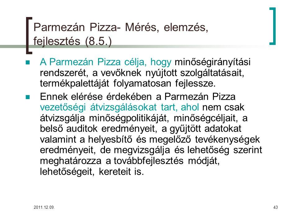 2011.12.09.43 Parmezán Pizza- Mérés, elemzés, fejlesztés (8.5.) A Parmezán Pizza célja, hogy minőségirányítási rendszerét, a vevőknek nyújtott szolgál