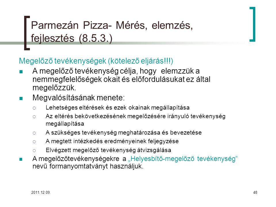 2011.12.09.48 Parmezán Pizza- Mérés, elemzés, fejlesztés (8.5.3.) Megelőző tevékenységek (kötelező eljárás!!!) A megelőző tevékenység célja, hogy elem
