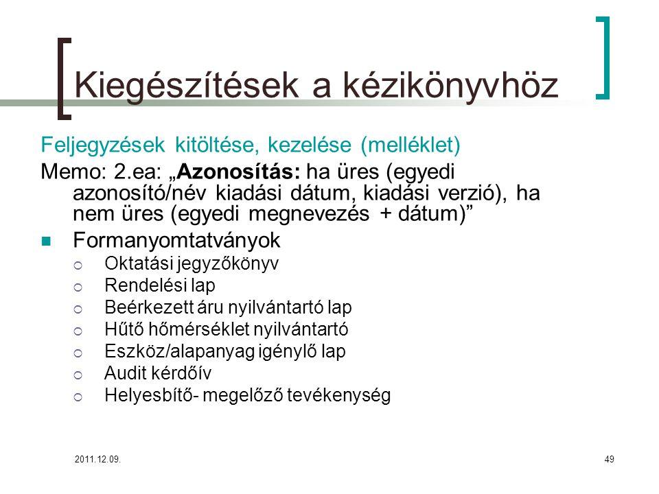 """2011.12.09.49 Kiegészítések a kézikönyvhöz Feljegyzések kitöltése, kezelése (melléklet) Memo: 2.ea: """"Azonosítás: ha üres (egyedi azonosító/név kiadási"""