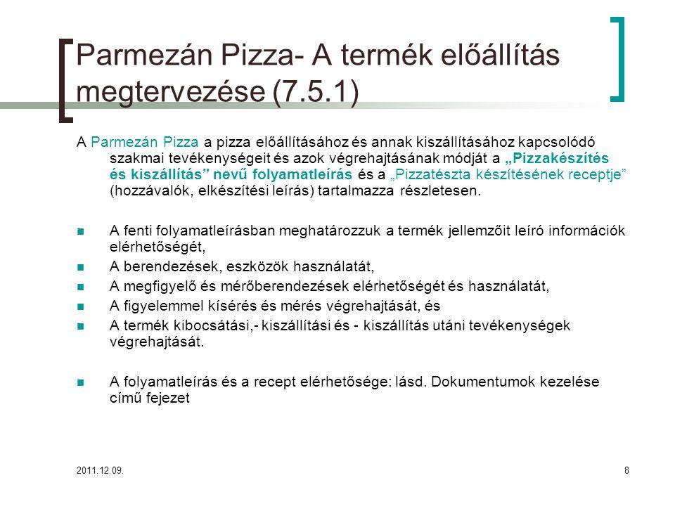 """2011.12.09.8 A Parmezán Pizza a pizza előállításához és annak kiszállításához kapcsolódó szakmai tevékenységeit és azok végrehajtásának módját a """"Pizz"""