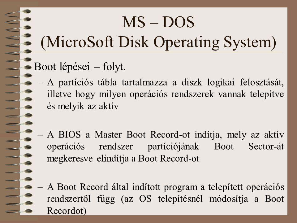 MS – DOS (MicroSoft Disk Operating System) Boot lépései – folyt. –A partíciós tábla tartalmazza a diszk logikai felosztását, illetve hogy milyen operá