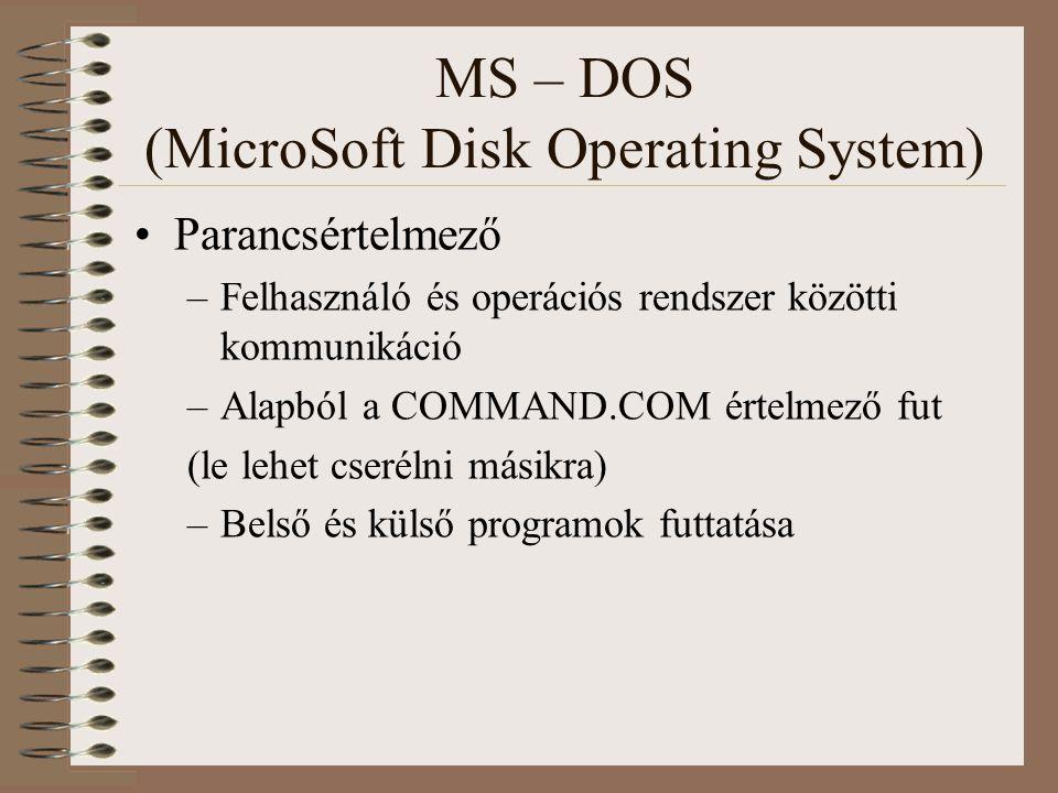MS – DOS (MicroSoft Disk Operating System) Parancsértelmező –Felhasználó és operációs rendszer közötti kommunikáció –Alapból a COMMAND.COM értelmező f