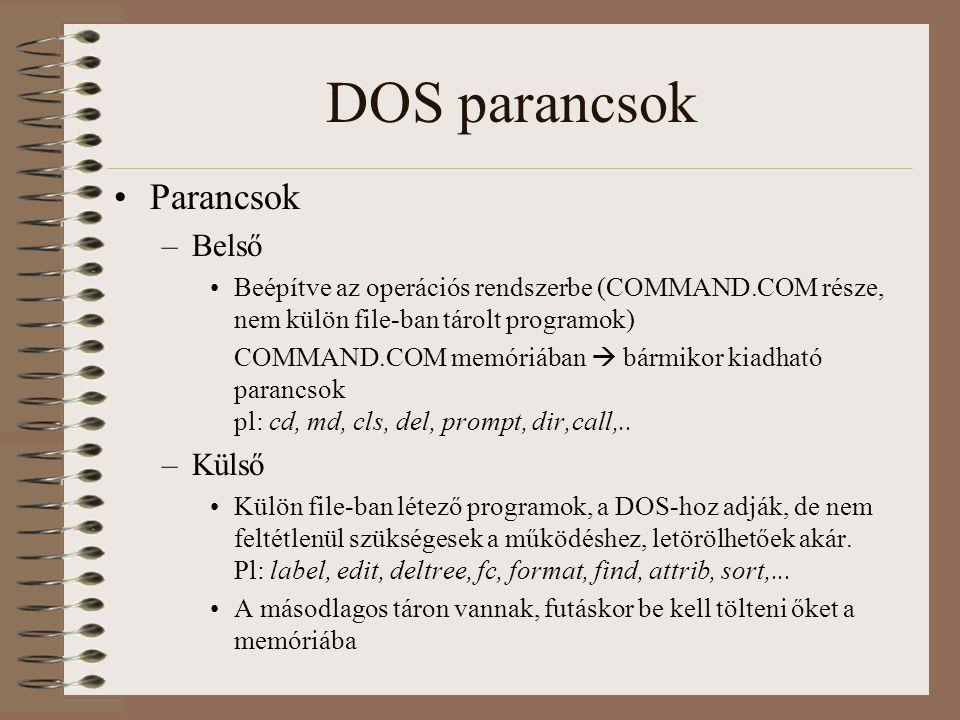 DOS parancsok Parancsok –Belső Beépítve az operációs rendszerbe (COMMAND.COM része, nem külön file-ban tárolt programok) COMMAND.COM memóriában  bárm