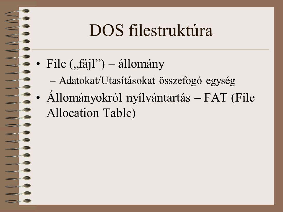 """DOS filestruktúra File (""""fájl"""") – állomány –Adatokat/Utasításokat összefogó egység Állományokról nyílvántartás – FAT (File Allocation Table)"""