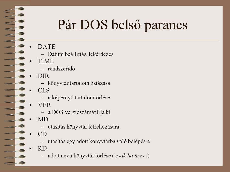 Pár DOS belső parancs DATE –Dátum beállíttás, lekérdezés TIME –rendszeridő DIR –könyvtár tartalom listázása CLS –a képernyő tartalomtörlése VER –a DOS