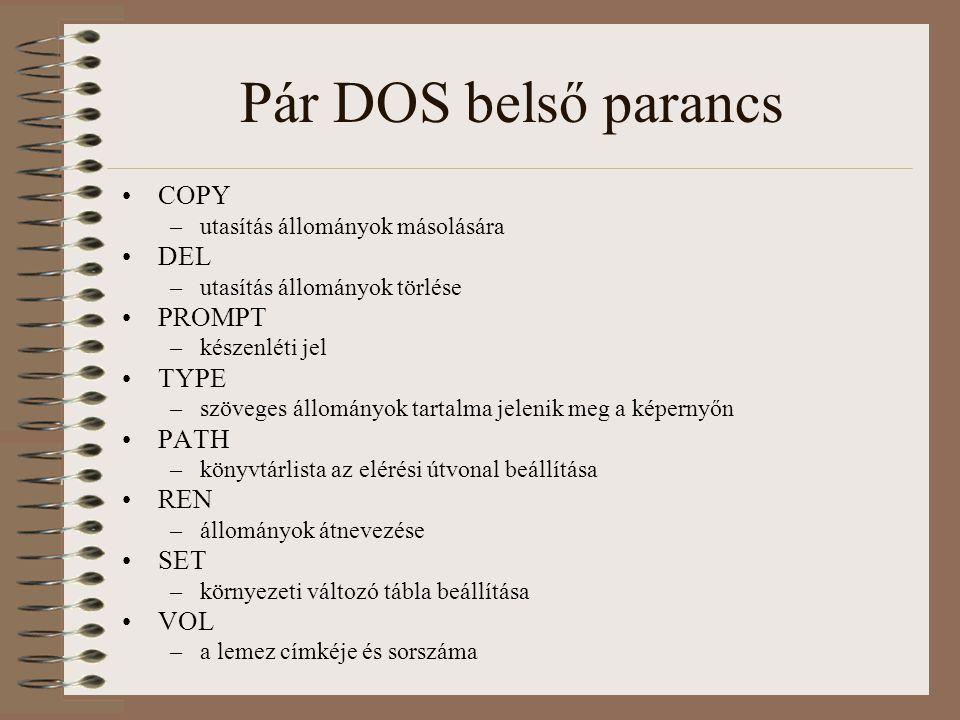 Pár DOS belső parancs COPY –utasítás állományok másolására DEL –utasítás állományok törlése PROMPT –készenléti jel TYPE –szöveges állományok tartalma