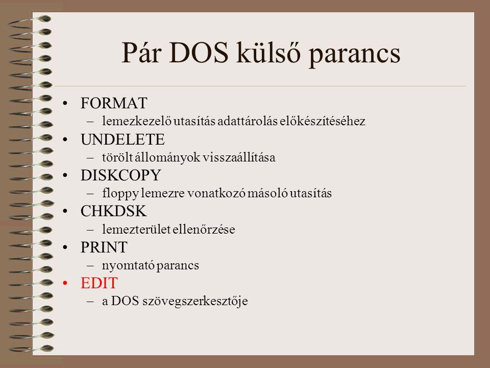 Pár DOS külső parancs FORMAT –lemezkezelő utasítás adattárolás előkészítéséhez UNDELETE –törölt állományok visszaállítása DISKCOPY –floppy lemezre von
