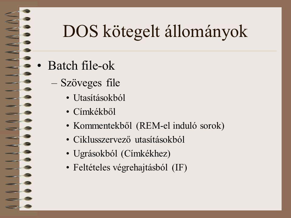 DOS kötegelt állományok Batch file-ok –Szöveges file Utasításokból Címkékből Kommentekből (REM-el induló sorok) Ciklusszervező utasításokból Ugrásokbó
