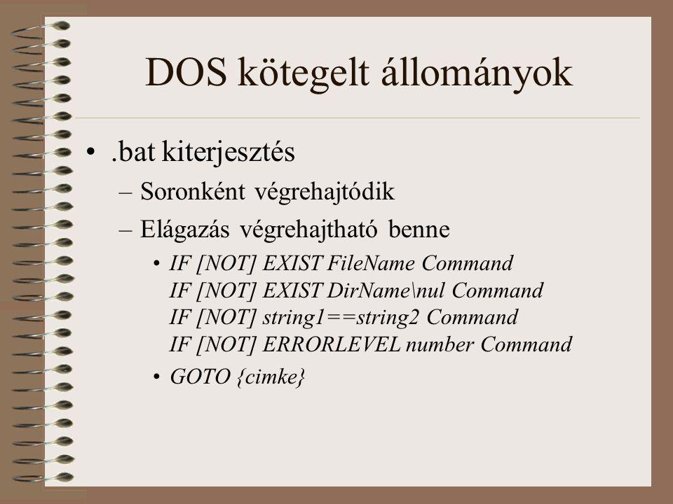 DOS kötegelt állományok.bat kiterjesztés –Soronként végrehajtódik –Elágazás végrehajtható benne IF [NOT] EXIST FileName Command IF [NOT] EXIST DirName