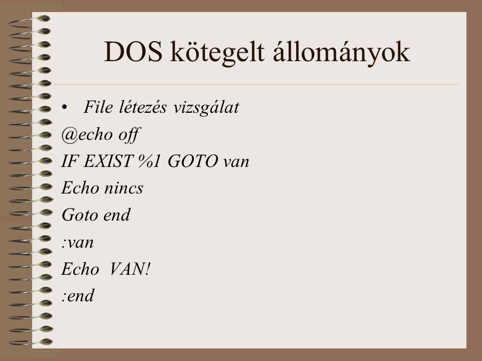 DOS kötegelt állományok File létezés vizsgálat @echo off IF EXIST %1 GOTO van Echo nincs Goto end :van Echo VAN! :end