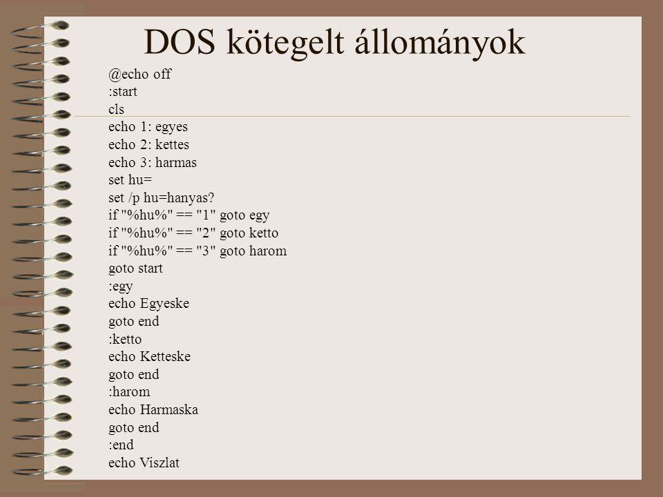 DOS kötegelt állományok @echo off :start cls echo 1: egyes echo 2: kettes echo 3: harmas set hu= set /p hu=hanyas? if