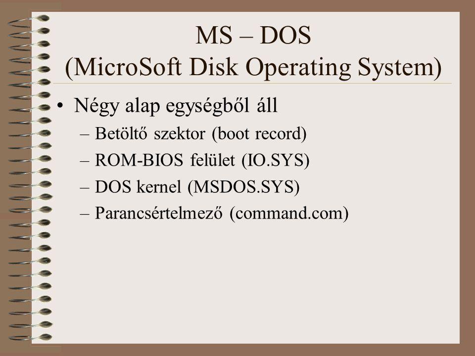 MS – DOS (MicroSoft Disk Operating System) Gép indulása, részek feladatai Boot ( bootstrap ) –Az operációs rendszer memóriába töltését hívjuk boot- olásnak Boot lépései –Bekapcsolás után a PC-ben tárolt alapprogram (ROM BIOS) egy önellenőrzést hajt végre (van-e RAM a gépben, van-e billentyűzet, stb - hangjelek) –ROM BIOS ellenőrzi hogy van-e lemez a meghajtóban, ha nincs, a merevlemez első szektorából (Master Boot Sector) kiolvassa a Master Boot Record-ot és a partíciós táblát