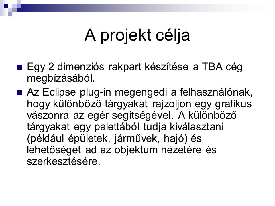 A projekt célja Egy 2 dimenziós rakpart készítése a TBA cég megbízásából.