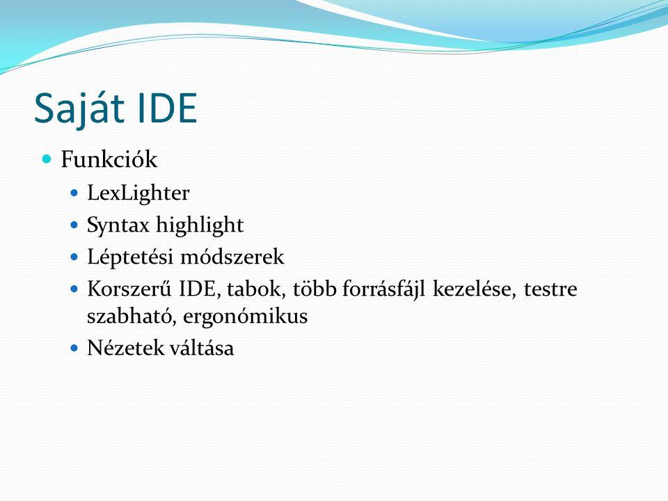 Saját IDE Funkciók LexLighter Syntax highlight Léptetési módszerek Korszerű IDE, tabok, több forrásfájl kezelése, testre szabható, ergonómikus Nézetek váltása