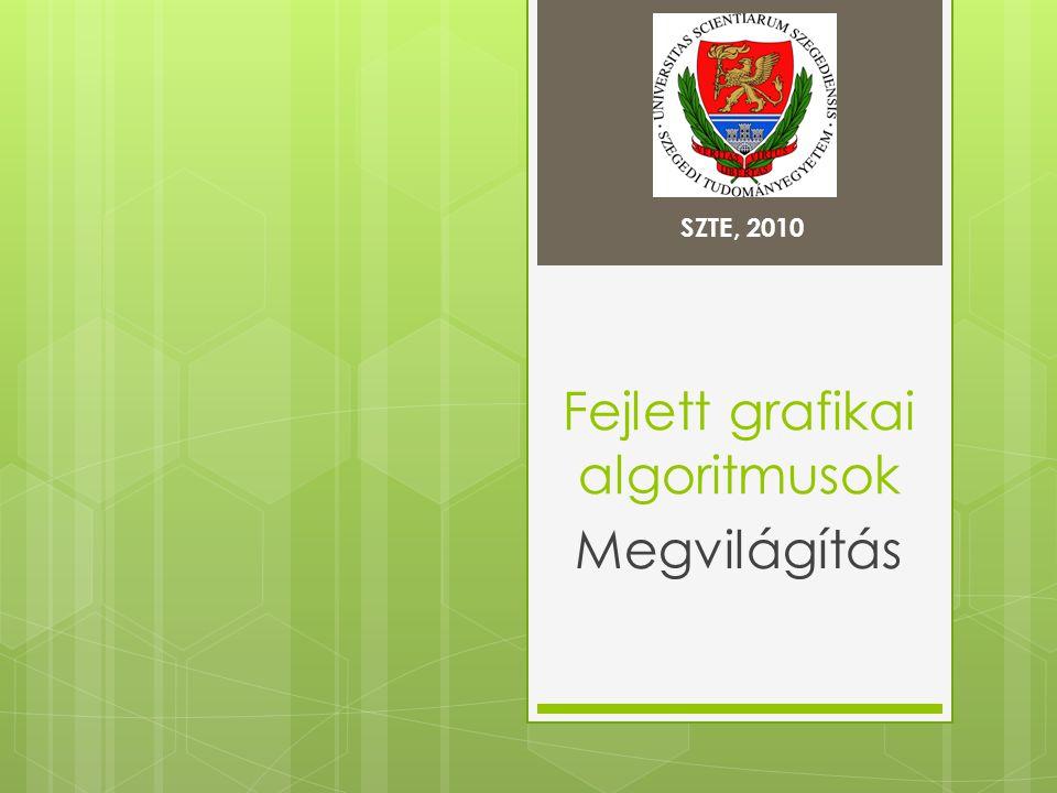 Fejlett grafikai algoritmusok Megvilágítás SZTE, 2010