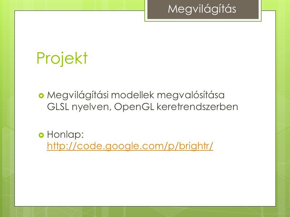 Projekt  Megvilágítási modellek megvalósítása GLSL nyelven, OpenGL keretrendszerben  Honlap: http://code.google.com/p/brightr/ http://code.google.com/p/brightr/ Megvilágítás