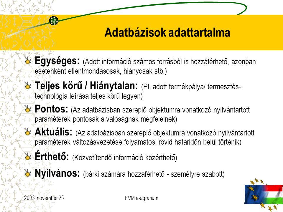 2003. november 25.FVM e-agrárium13 Adatbázisok adattartalma Egységes: (Adott információ számos forrásból is hozzáférhető, azonban esetenként ellentmon