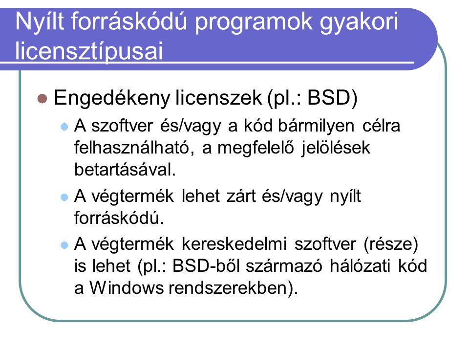 Nyílt forráskódú programok gyakori licensztípusai Engedékeny licenszek (pl.: BSD) A szoftver és/vagy a kód bármilyen célra felhasználható, a megfelelő jelölések betartásával.