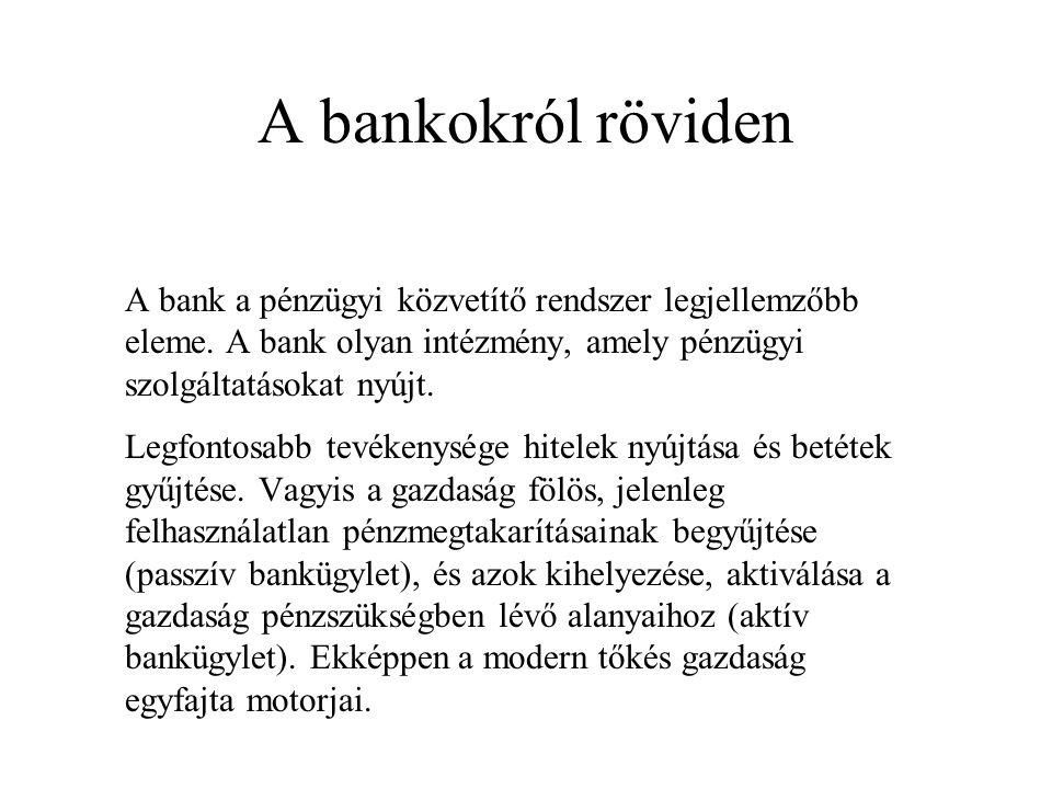 A bankokról röviden A bank a pénzügyi közvetítő rendszer legjellemzőbb eleme. A bank olyan intézmény, amely pénzügyi szolgáltatásokat nyújt. Legfontos