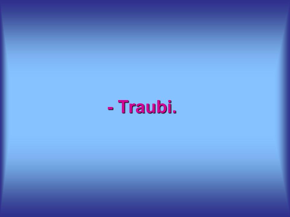 - Traubi.