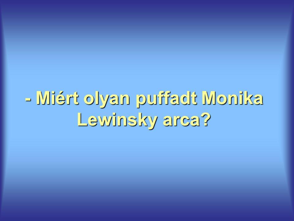 - Miért olyan puffadt Monika Lewinsky arca