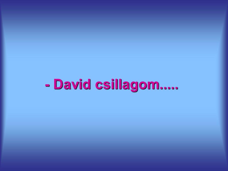- David csillagom.....