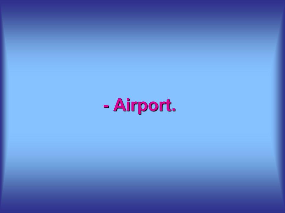 - Airport.