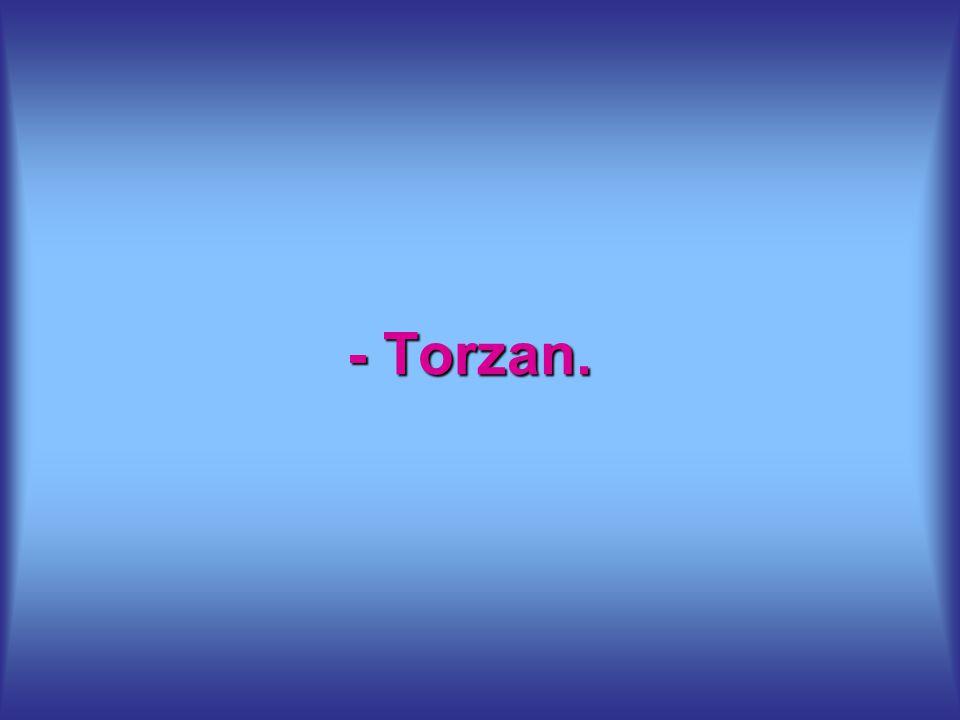 - Torzan.
