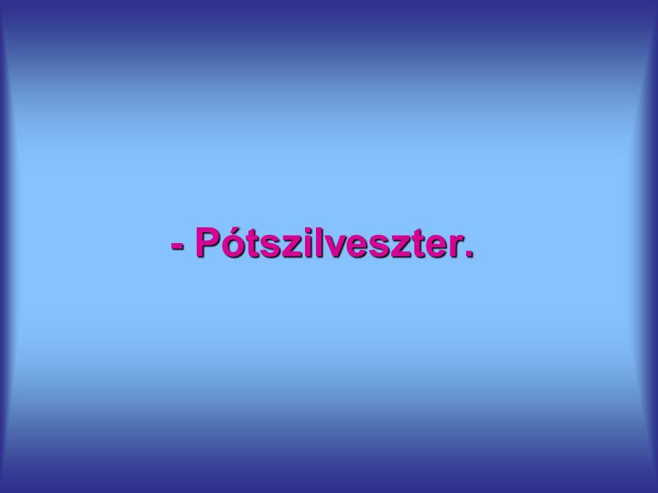 - Pótszilveszter.