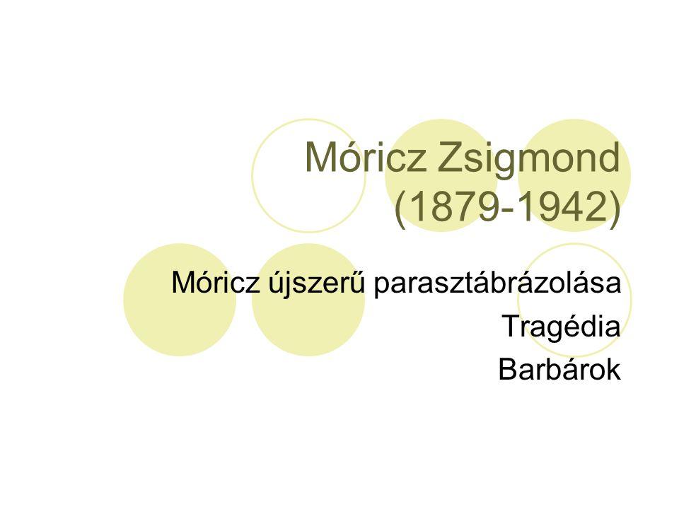Móricz Zsigmond (1879-1942) Móricz újszerű parasztábrázolása Tragédia Barbárok