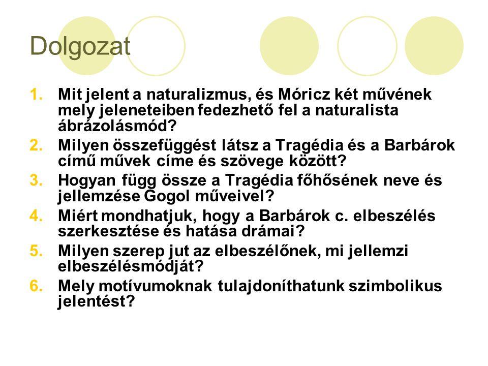 Dolgozat 1.Mit jelent a naturalizmus, és Móricz két művének mely jeleneteiben fedezhető fel a naturalista ábrázolásmód? 2.Milyen összefüggést látsz a