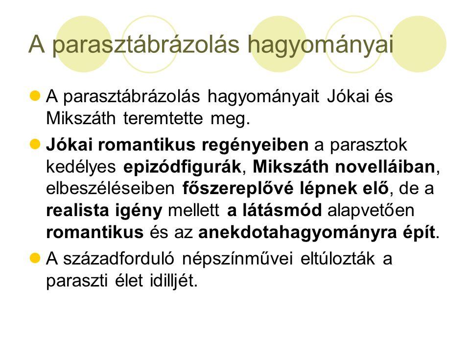 A parasztábrázolás hagyományai A parasztábrázolás hagyományait Jókai és Mikszáth teremtette meg.
