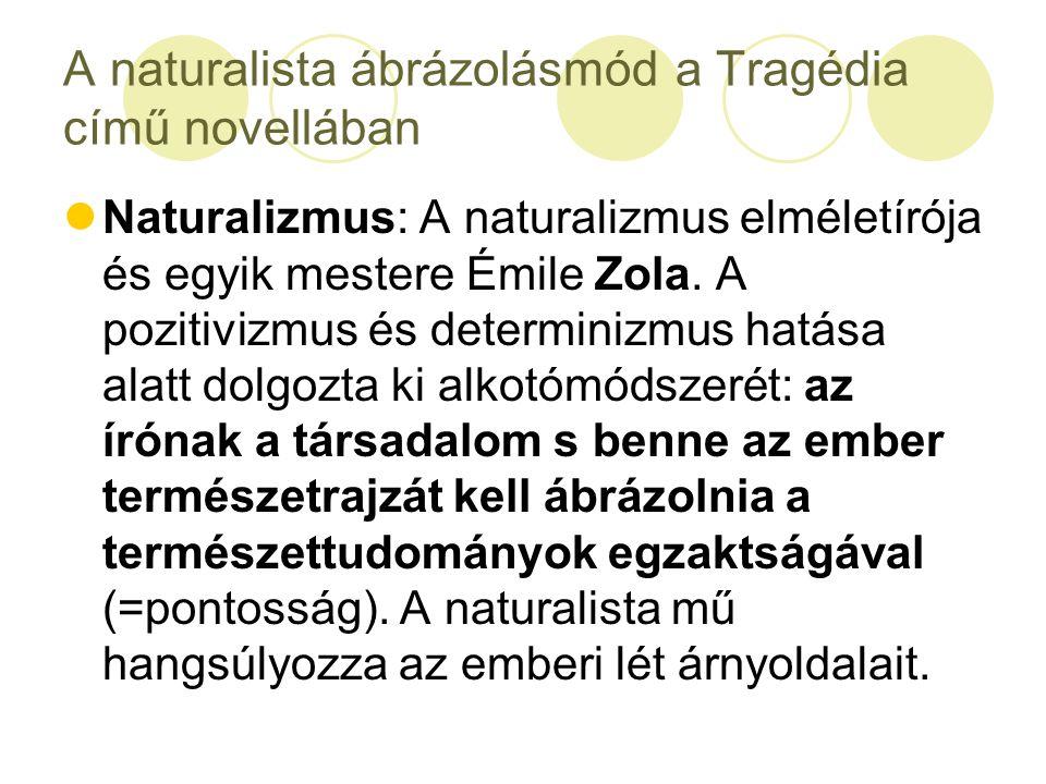 A naturalista ábrázolásmód a Tragédia című novellában Naturalizmus: A naturalizmus elméletírója és egyik mestere Émile Zola. A pozitivizmus és determi